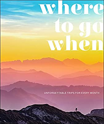 Where To Go When: Unforgettable Trips for Every Month (DK Eyewitness Travel Guide) by DK Eyewitness Travel
