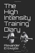 The High Intensity Training Diary (Alexander Entwistle's High Intensity Training Guides)