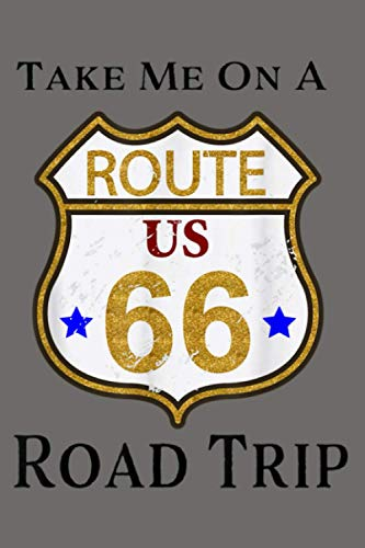 Take Me On A Road Trip Route 66 For Men And Women: Notebook Planner - 6x9...
