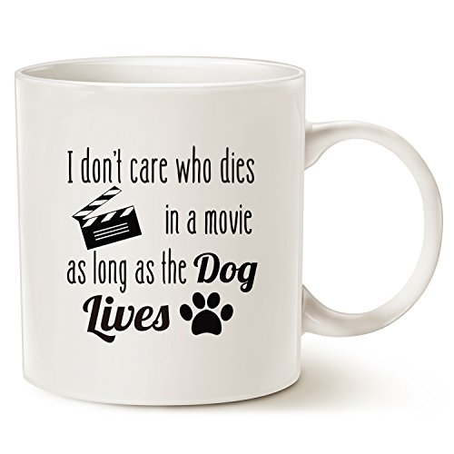 MAUAG Funny Dog Coffee Mug for Dog Lovers I Don't Care who Dies in a Movie, as Long as The Dog Lives - Ceramic Fun Cute Dog Cup White, 11 Oz