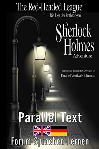 The Red-Headed League / Die Liga der Rothaarigen - A Sherlock Holmes Adventure - Bilingual English German in parallel vertical columns (German Edition)