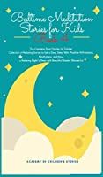 Bedtime Meditation Stories for Kids: Book 4: The Complete Short Stories for Toddler Collection of Relaxing Stories to Get a Deep Sleep With Positive Affirmations, Mindfulness, and Have a Relaxing Night's Sleep with Beautiful Dreams Wonderful