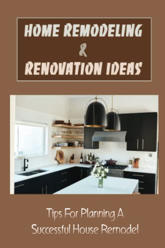 Compare Textbook Prices for Home Remodeling & Renovation Ideas: Tips For Planning A Successful House Remodel: Where To Find Financing  ISBN 9798496700900 by Ostergard, Clarissa