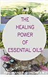 THE HEALING POWER OF ESSENTIAL OILS:  Boost Mood, Prevent Autoimmunity, soothe inflammation and Feel Great in Every Way