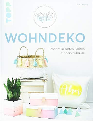 Lovely Pastell - Wohndeko: Schönes in zarten Farben für Zuhause: Schönes in zarten Farben für dein Zuhause