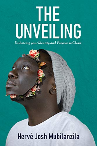 The Unveiling: Embracing your identity and purpose in Christ