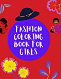 Fashion Coloring Book for Girls: Gorgeous Beauty Style Fashion Design Coloring Book for Kids, Girls and Teens