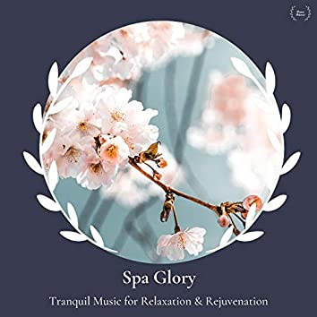 Spa Glory - Tranquil Music For Relaxation & Rejuvenation