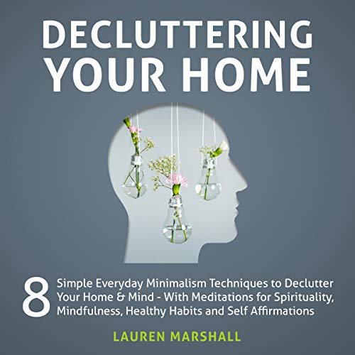 Page de couverture de Decluttering Your Home: 8 Simple Everyday Minimalism Techniques to Declutter Your Home & Mind