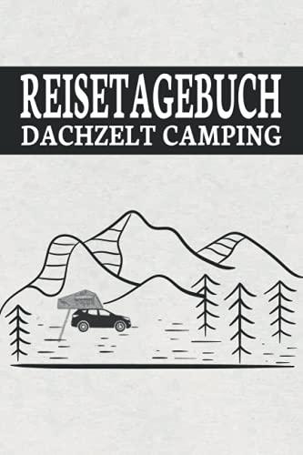 Reisetagebuch Dachzelt Camping: Reistetagebuch Dachzelt Camping- Mit Informationen zum Fahrzeug und dem Dachzelt. Eine Abreisecheckliste, eine Liste ... Informationen und Ausflugsinformationen.