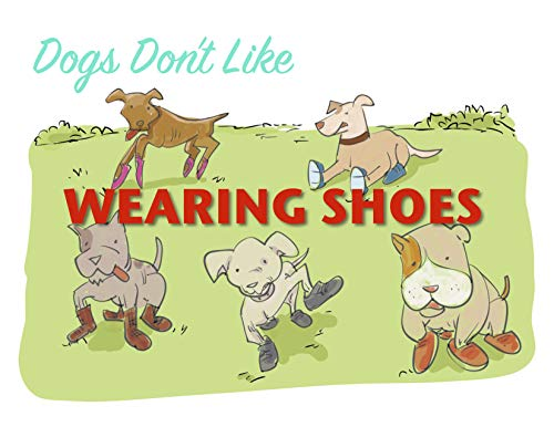 Dogs Don't Like Wearing Shoes (English Edition)