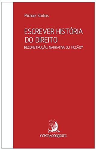 Escrever história do direito: reconstrução, narrativa ou ficção? (Ensaios)