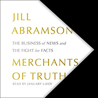 Merchants of Truth     The Business of News and the Fight for Facts              Written by:                                                                                                                                 Jill Abramson                               Narrated by:                                                                                                                                 January LaVoy                      Length: 19 hrs and 24 mins     5 ratings     Overall 4.4
