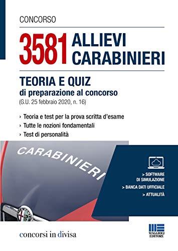 Concorso 3581 allievi carabinieri. Teoria e quiz di preparazione al concorso (G.U. 25 febbraio 2020, n. 16)