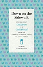 Down on the Sidewalk: Stories about Children and Childhood from the Flannery O'Connor Award for Short Fiction (Flannery O'Connor Award for Short Fiction Ser.)