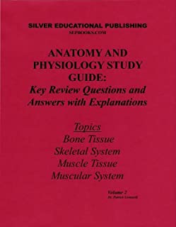 Anatomy and Physiology Study Guide: Key Review Questions and Answers with Explanations (Volume 2: Bone Tissue, Skeletal Sy...