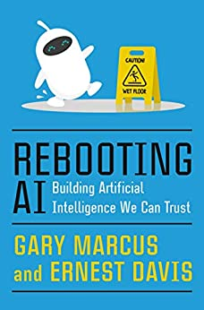 Rebooting AI: Building Artificial Intelligence We Can Trust by [Gary Marcus, Ernest Davis]