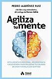 Agiliza tu mente: Inteligencia emocional, neurociencia, y mucho más, para mejorar tu calidad de vida y vivirla con sentido