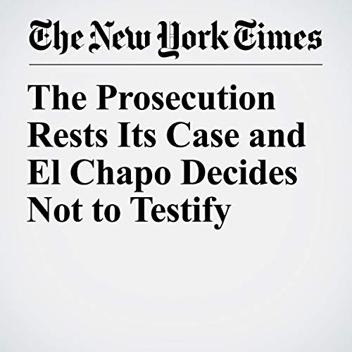 『The Prosecution Rests Its Case and El Chapo Decides Not to Testify』のカバーアート