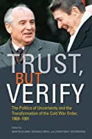 Trust, but Verify: The Politics of Uncertainty and the Transformation of the Cold War Order, 1969-1991 (Cold War International History Project) by Unknown(2016-11-01)