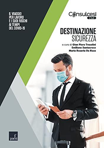 Destinazione Sicurezza: Il viaggio per lavoro e i suoi rischi ai tempi del Covid-19 (Italian Edition)