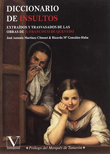 Diccionario de insultos: Extraidos y trasvasados de las obras de D, Francisco de Quevedo (Diccionarios)