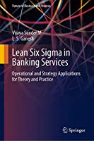 Lean Six Sigma in Banking Services: Operational and Strategy Applications for Theory and Practice (Future of Business and Finance)