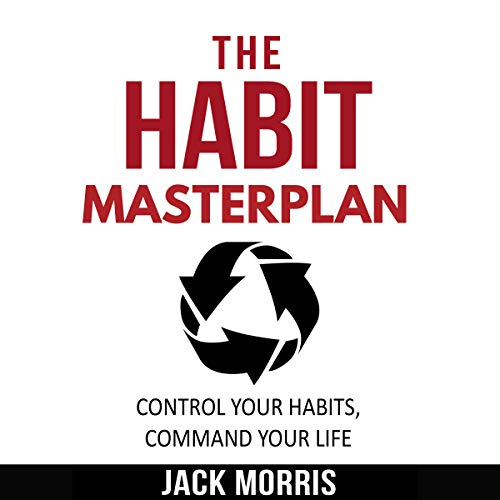 The Habit Masterplan: Transform Your Habits, Transform Your Life. Step-By-Step Guide to Instantly Implement the Habits You Need in Your Life. *Bonus Chapter* 7 Success Habits to Live By Titelbild