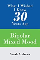 What I Wished I Knew 30 Years Ago: Bipolar Mixed Mood