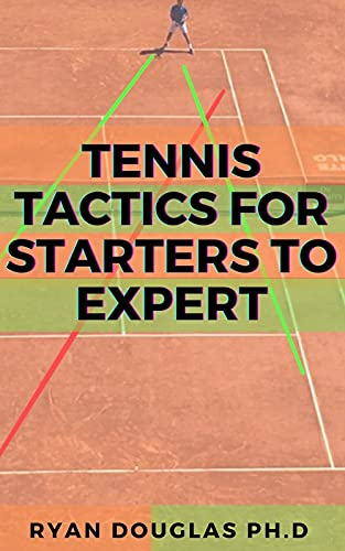 Tennis Tactics For Starters To Expert: Transform Your Game With This Master Guide (English Edition)