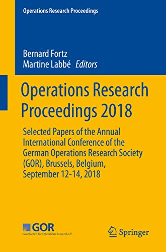 Operations Research Proceedings 2018: Selected Papers of the Annual International Conference of the German Operations Research Society (GOR), Brussels, Belgium, September 12-14, 2018 (English Edition)