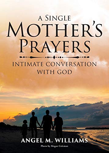 A Single Mother's Prayers: Intimate Conversation with God