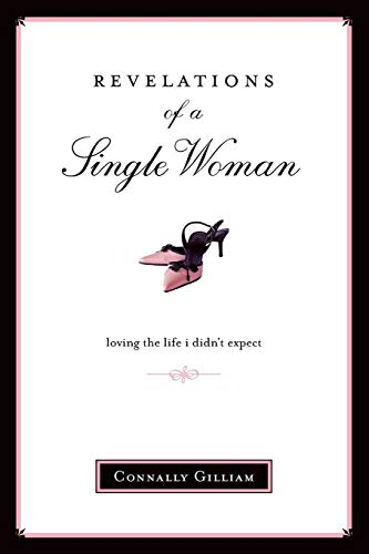 Revelations of a Single Woman: Loving the Life I Didn't Expect