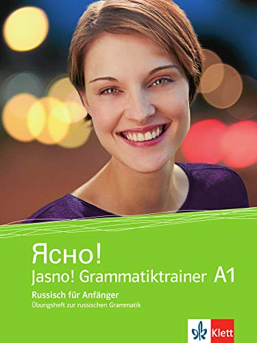 Jasno! A1: Russisch für Anfänger. Grammatiktrainer. Übungsheft zur russischen Grammatik (Jasno! neu  / Russisch für Anfänger und Fortgeschrittene)