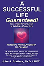 A Successful Life--Guaranteed!: Personal and Relationship Fulfillment--Your straightforward guide to building a life you love