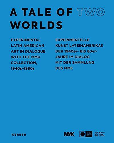 A Tale of Two Worlds: Experimentelle Kunst Lateinamerikas der 1940er- bis 80er-Jahre im Dialog mit der Sammlung des MMK: Experimental Latin American Art in Dialogue with the MMK Collection 1940s-1980s