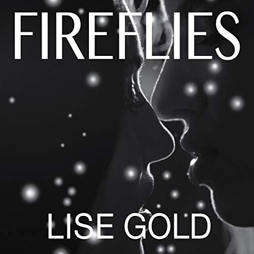 Fireflies                   By:                                                                                                                                 Lise Gold                               Narrated by:                                                                                                                                 Stevie Zimmerman                      Length: 9 hrs and 1 min     2 ratings     Overall 4.0