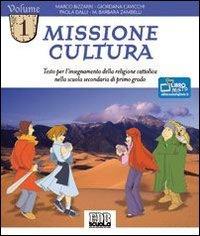 Missione cultura. Testo per l'insegnamento della religione cattolica. Per la Scuola media (Vol. 1)