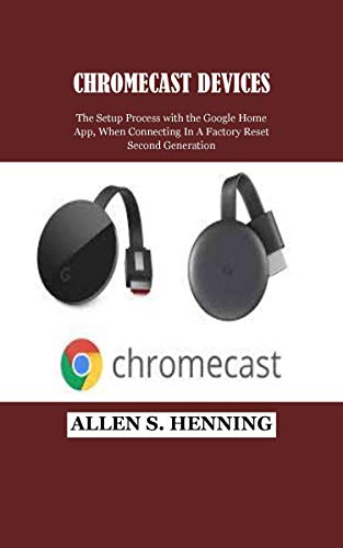 CHROMECAST DEVICES: The Setup Process with the Google Home App, When Connecting In A Factory Reset Second Generation (English Edition)