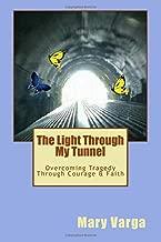 The Light Through My Tunnel: Overcoming Tragedy Through Courage & Faith