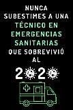 Nunca Subestimes A Una Técnico En Emergencias Sanitarias Que Sobrevivió Al 2020: Cuaderno De Notas Ideal Para Técnicos En Emergencias Sanitarias - 120 Páginas