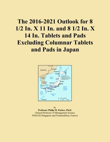 The 2016-2021 Outlook for 8 1/2 In. X 11 In. and 8 1/2 In. X 14 In. Tablets and Pads Excluding Columnar Tablets and Pads in Japan