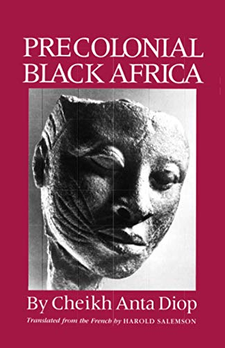 Precolonial Black Africa: A Comparative Study of the Political and Social Systems of Europe and Black Africa, from Antiquity to the Formation of Mod