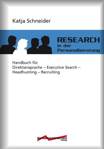 Research in der Personalberatung: Handbuch für Direktansprache, Executive Search, Headhunting, Recruiting