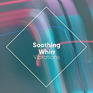Soothing Whirr Vibrations