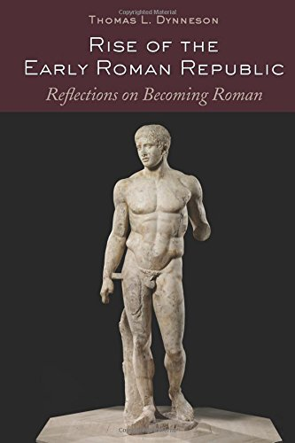 Rise of the Early Roman Republic: Reflections on Becoming Roman