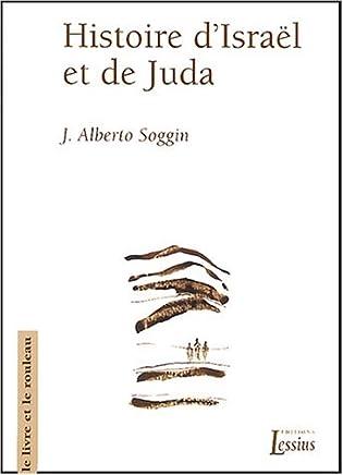 Histoire dIsraël et de Juda : Introduction à lhistoire dIsraël et de Juda des origines à la révoltes de Bar Kokhba
