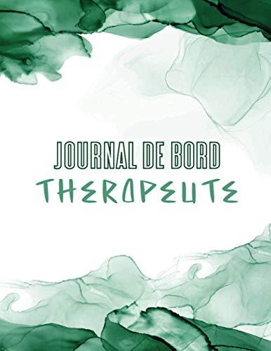 Journal de bord Thérapeute | Éditions B-Zen : 120 pages | Carnet de Suivi Thérapeutes / Patients. Carnet Professionnel: Sections à remplir lors des ... Vert | 21.59 x 27.94 cm | Brillant Broché