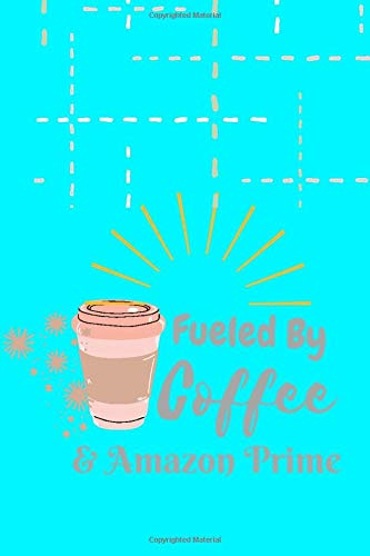 Fueled By Coffee & Amazon Prime: Inspirational journal for women to write in (Funny quote journal) Inspirational notebook perfect for Mother's Day Gift.