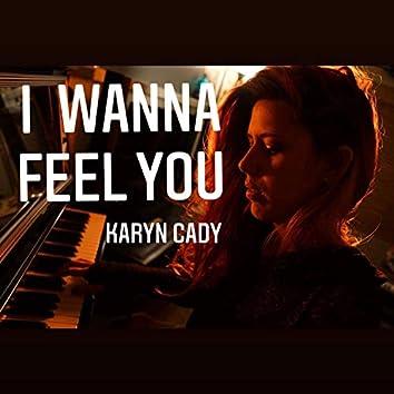 I Wanna Feel You
